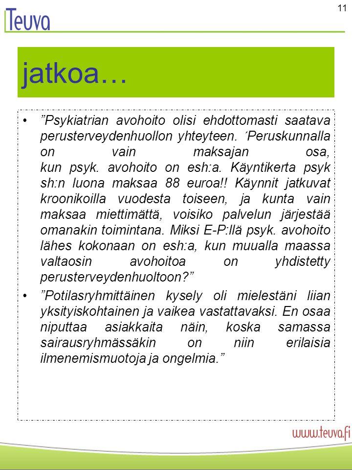 11 jatkoa… • Psykiatrian avohoito olisi ehdottomasti saatava perusterveydenhuollon yhteyteen.