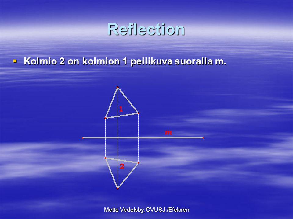 Mette Vedelsby, CVUSJ./Efelcren Reflection  Kolmio 2 on kolmion 1 peilikuva suoralla m.