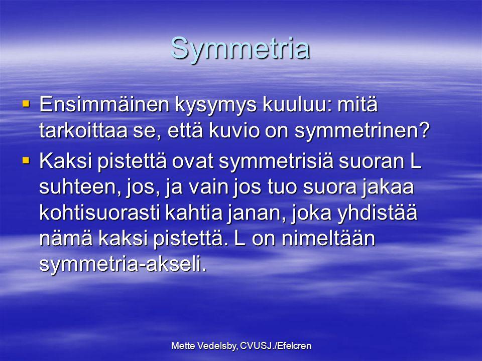 Mette Vedelsby, CVUSJ./Efelcren Symmetria  Ensimmäinen kysymys kuuluu: mitä tarkoittaa se, että kuvio on symmetrinen.