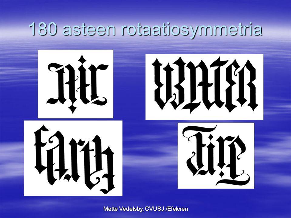 Mette Vedelsby, CVUSJ./Efelcren 180 asteen rotaatiosymmetria