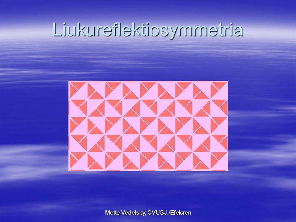 Mette Vedelsby, CVUSJ./Efelcren Liukureflektiosymmetria