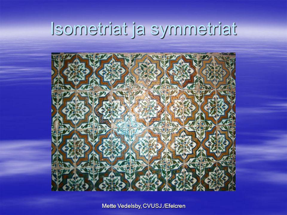 Mette Vedelsby, CVUSJ./Efelcren Isometriat ja symmetriat