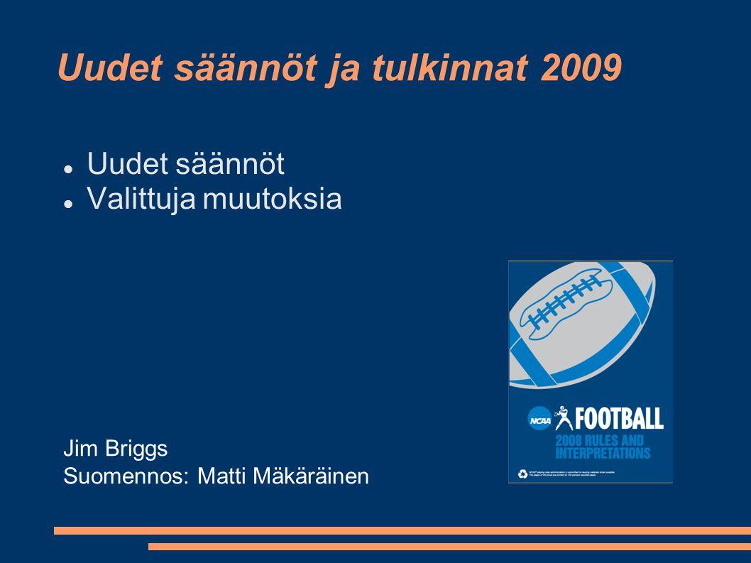 Uudet säännöt ja tulkinnat 2009  Uudet säännöt  Valittuja muutoksia Jim Briggs Suomennos: Matti Mäkäräinen