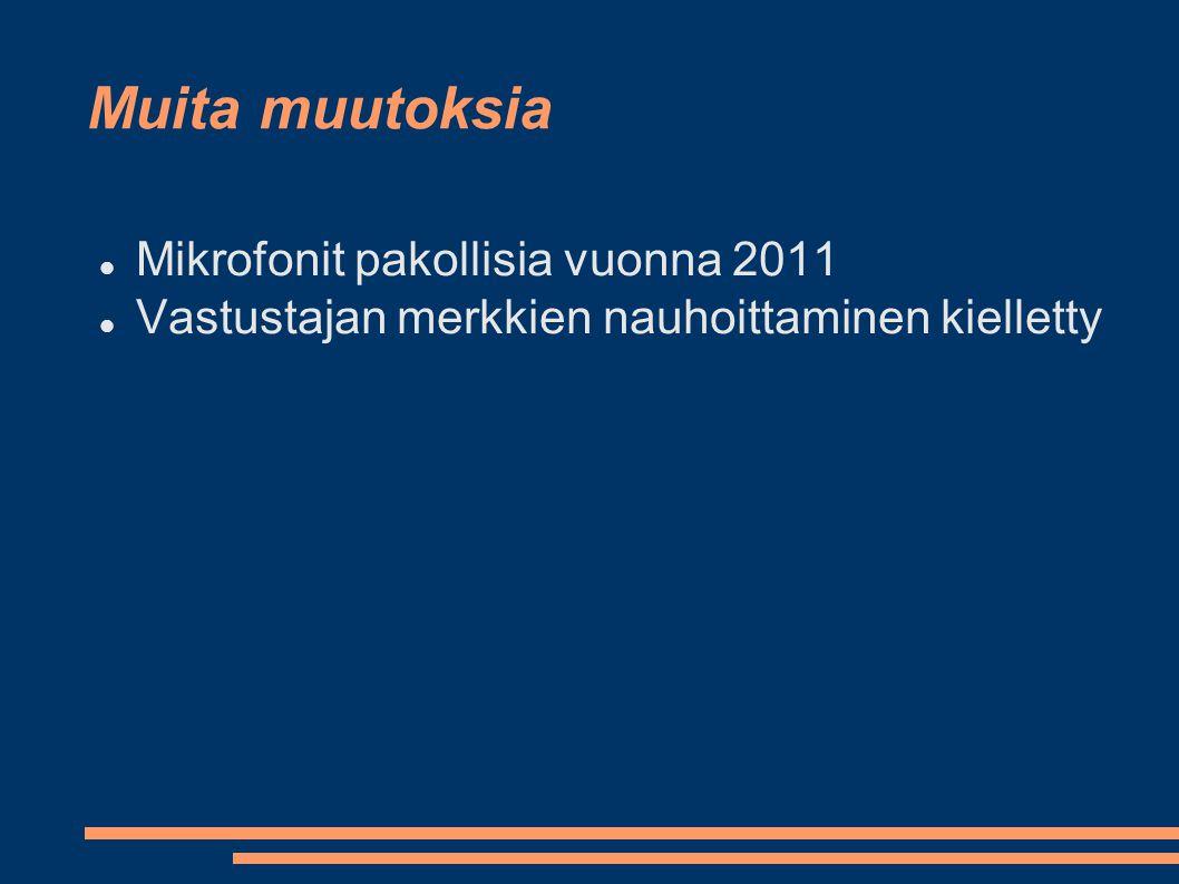 Muita muutoksia  Mikrofonit pakollisia vuonna 2011  Vastustajan merkkien nauhoittaminen kielletty