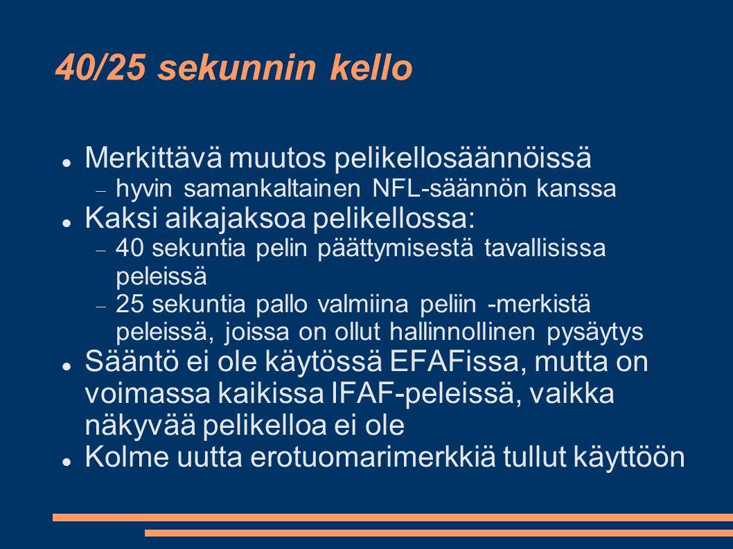 40/25 sekunnin kello  Merkittävä muutos pelikellosäännöissä  hyvin samankaltainen NFL-säännön kanssa  Kaksi aikajaksoa pelikellossa:  40 sekuntia pelin päättymisestä tavallisissa peleissä  25 sekuntia pallo valmiina peliin -merkistä peleissä, joissa on ollut hallinnollinen pysäytys  Sääntö ei ole käytössä EFAFissa, mutta on voimassa kaikissa IFAF-peleissä, vaikka näkyvää pelikelloa ei ole  Kolme uutta erotuomarimerkkiä tullut käyttöön