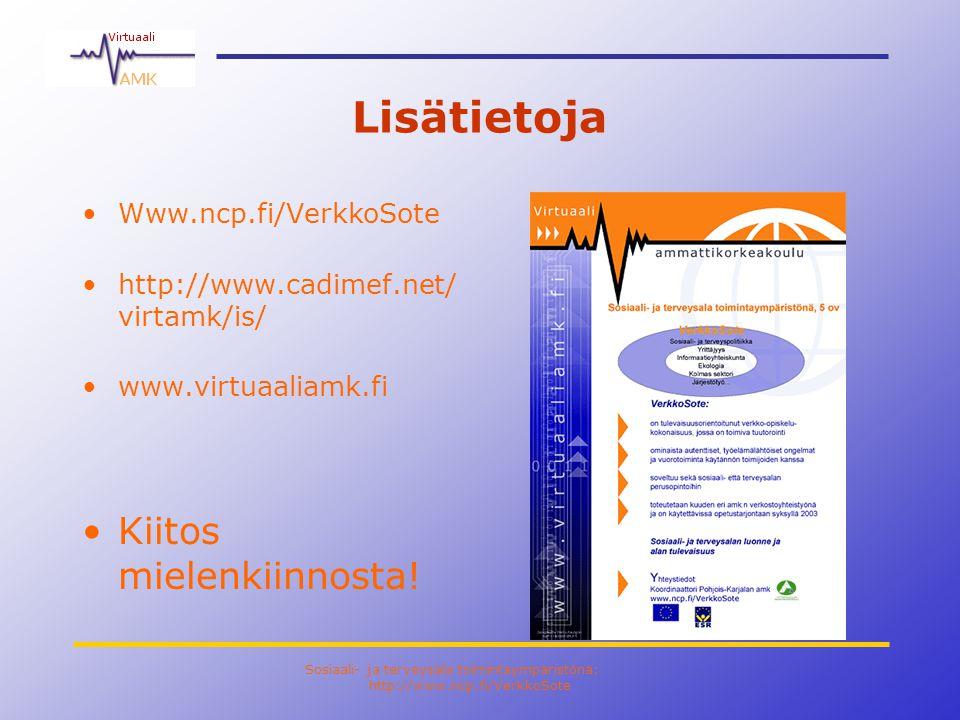 Sosiaali- ja terveysala toimintaympäristönä: http://www.ncp.fi/VerkkoSote Lisätietoja •Www.ncp.fi/VerkkoSote •http://www.cadimef.net/ virtamk/is/ •www.virtuaaliamk.fi •Kiitos mielenkiinnosta!