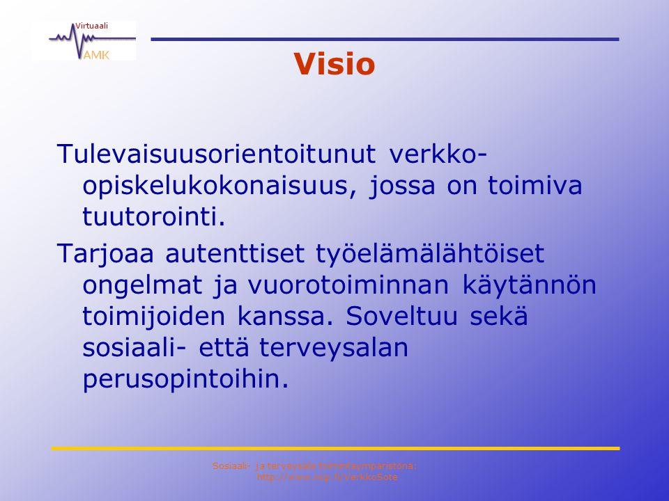 Sosiaali- ja terveysala toimintaympäristönä: http://www.ncp.fi/VerkkoSote Visio Tulevaisuusorientoitunut verkko- opiskelukokonaisuus, jossa on toimiva tuutorointi.