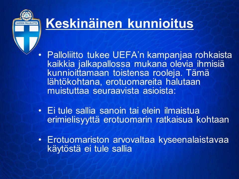 Keskinäinen kunnioitus •Palloliitto tukee UEFA'n kampanjaa rohkaista kaikkia jalkapallossa mukana olevia ihmisiä kunnioittamaan toistensa rooleja.