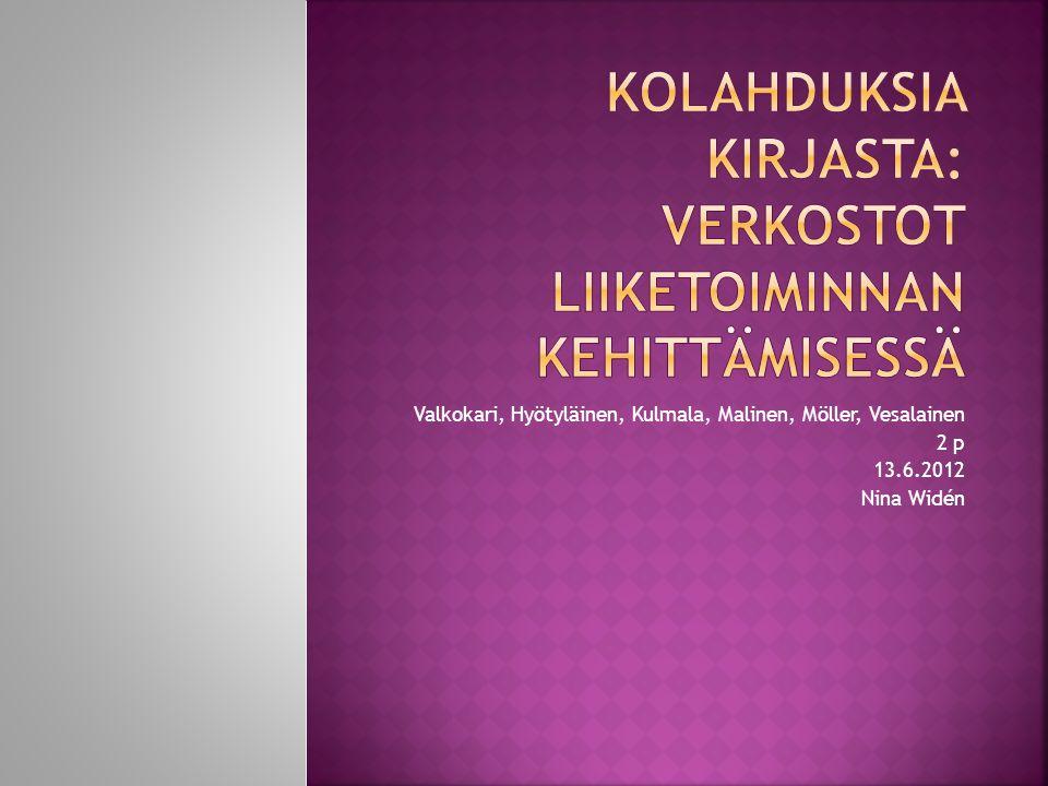 Valkokari, Hyötyläinen, Kulmala, Malinen, Möller, Vesalainen 2 p 13.6.2012 Nina Widén