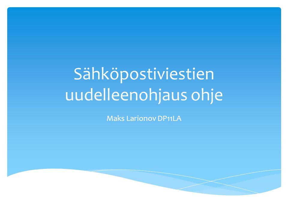 Sähköpostiviestien uudelleenohjaus ohje Maks Larionov DP11LA