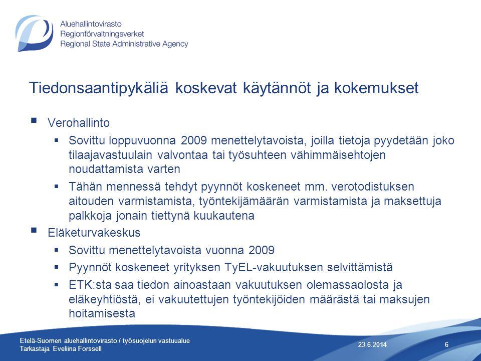 Tiedonsaantipykäliä koskevat käytännöt ja kokemukset  Verohallinto  Sovittu loppuvuonna 2009 menettelytavoista, joilla tietoja pyydetään joko tilaajavastuulain valvontaa tai työsuhteen vähimmäisehtojen noudattamista varten  Tähän mennessä tehdyt pyynnöt koskeneet mm.