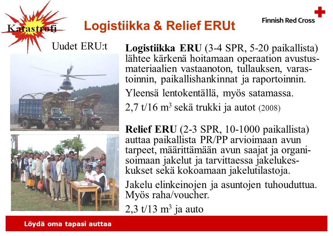 Löydä oma tapasi auttaa Logistiikka & Relief ERUt Logistiikka ERU (3-4 SPR, 5-20 paikallista) lähtee kärkenä hoitamaan operaation avustus- materiaalien vastaanoton, tullauksen, varas- toinnin, paikallishankinnat ja raportoinnin.