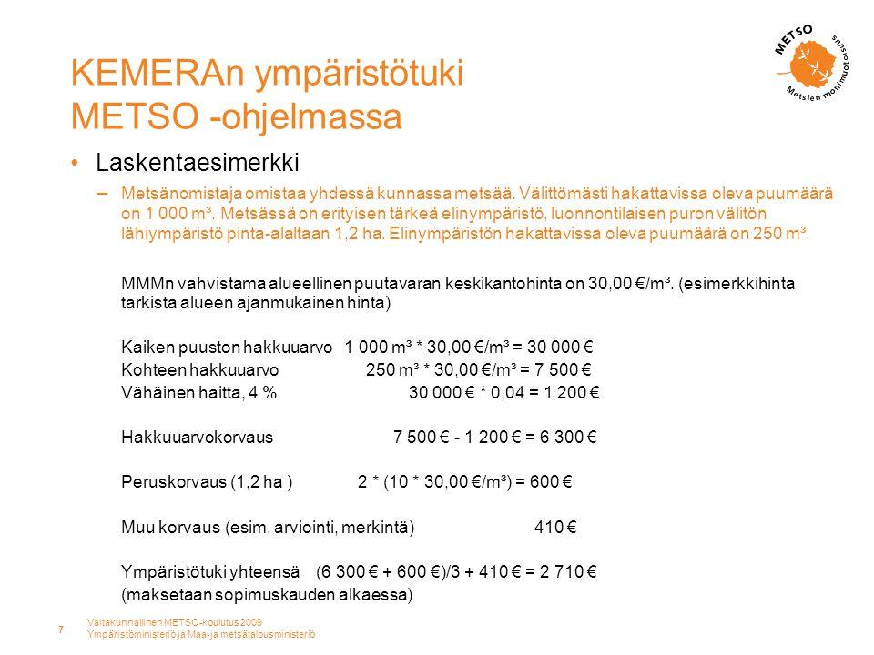 Valtakunnallinen METSO-koulutus 2009 Ympäristöministeriö ja Maa-ja metsätalousministeriö 7 KEMERAn ympäristötuki METSO -ohjelmassa •Laskentaesimerkki – Metsänomistaja omistaa yhdessä kunnassa metsää.
