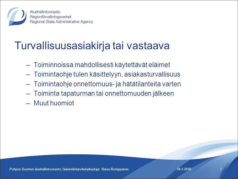 Turvallisuusasiakirja tai vastaava –Toiminnoissa mahdollisesti käytettävät eläimet –Toimintaohje tulen käsittelyyn, asiakasturvallisuus –Toimintaohje onnettomuus- ja hätätilanteita varten –Toiminta tapaturman tai onnettomuuden jälkeen –Muut huomiot 24.5.2010Pohjois-Suomen aluehallintovirasto, lääninelintarviketarkastaja Raisa Romppanen7