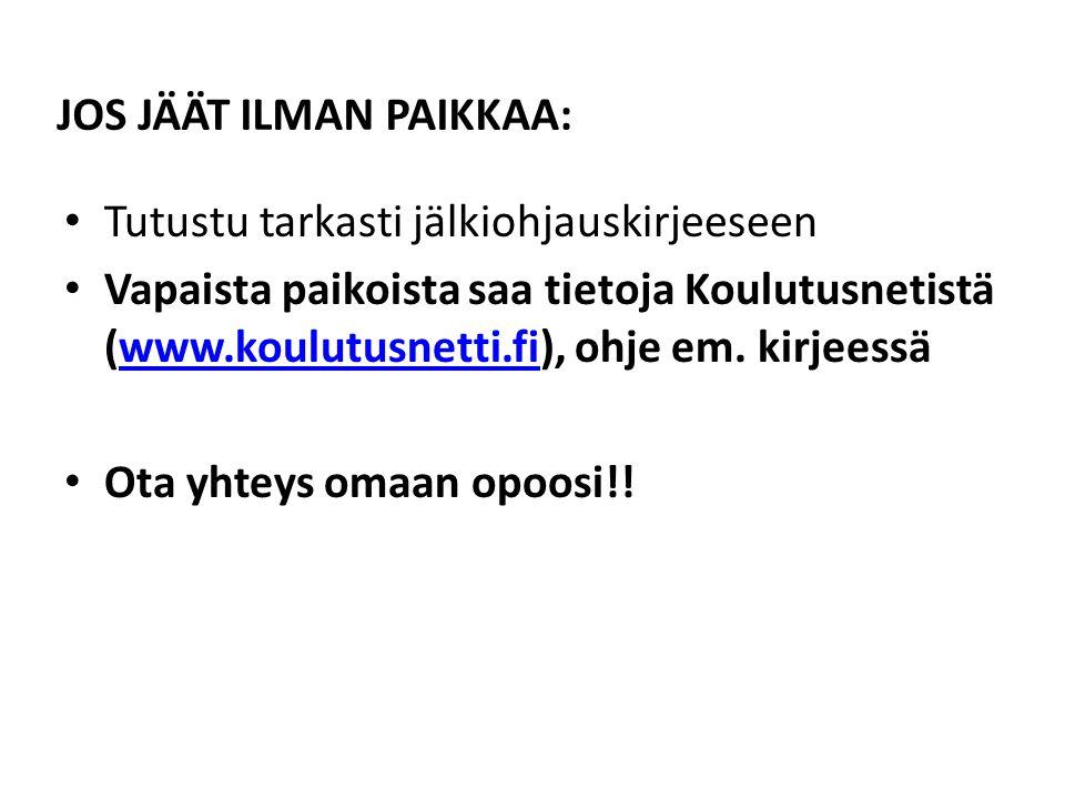 JOS JÄÄT ILMAN PAIKKAA: • Tutustu tarkasti jälkiohjauskirjeeseen • Vapaista paikoista saa tietoja Koulutusnetistä (www.koulutusnetti.fi), ohje em.