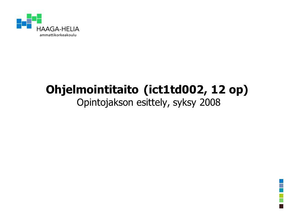 Ohjelmointitaito (ict1td002, 12 op) Opintojakson esittely, syksy 2008