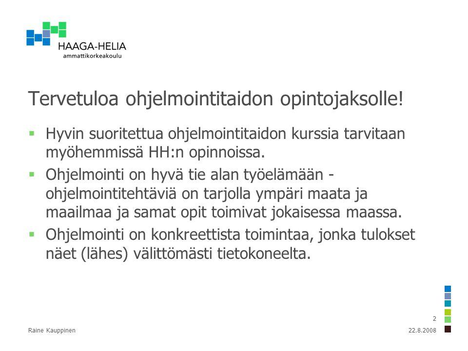 Raine Kauppinen 2 Tervetuloa ohjelmointitaidon opintojaksolle.