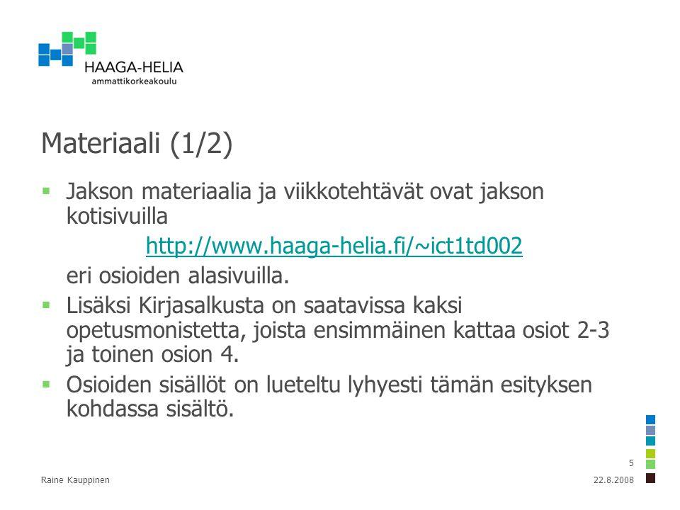 Raine Kauppinen 5 Materiaali (1/2)  Jakson materiaalia ja viikkotehtävät ovat jakson kotisivuilla http://www.haaga-helia.fi/~ict1td002 eri osioiden alasivuilla.