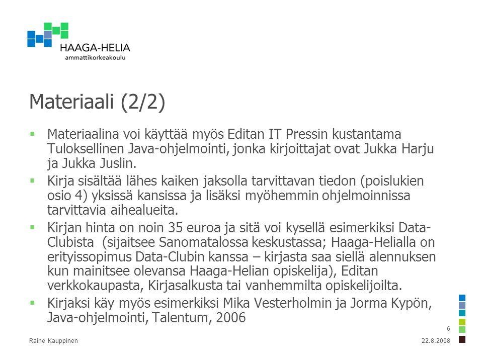 Raine Kauppinen 6 Materiaali (2/2)  Materiaalina voi käyttää myös Editan IT Pressin kustantama Tuloksellinen Java-ohjelmointi, jonka kirjoittajat ovat Jukka Harju ja Jukka Juslin.