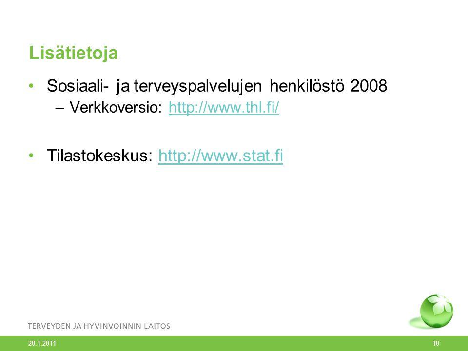 Lisätietoja •Sosiaali- ja terveyspalvelujen henkilöstö 2008 –Verkkoversio: http://www.thl.fi/http://www.thl.fi/ •Tilastokeskus: http://www.stat.fihttp://www.stat.fi 28.1.2011 10