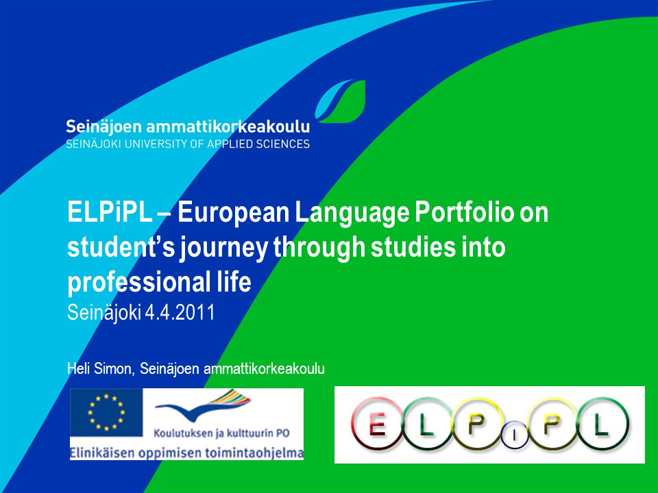ELPiPL – European Language Portfolio on student's journey through studies into professional life Seinäjoki Heli Simon, Seinäjoen ammattikorkeakoulu