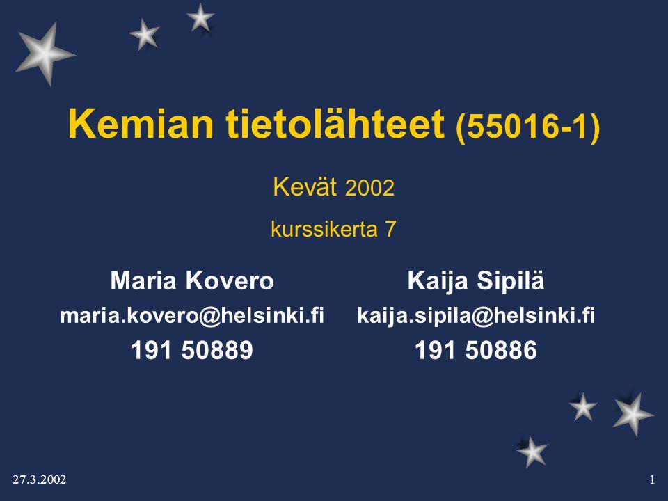 27.3.2002 1 Kemian tietolähteet (55016-1) Kaija Sipilä kaija.sipila@helsinki.fi 191 50886 Maria Kovero maria.kovero@helsinki.fi 191 50889 Kevät 2002 kurssikerta 7