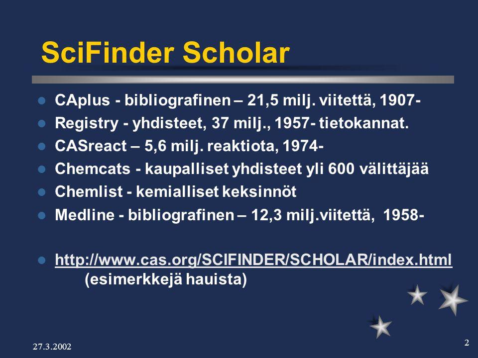 27.3.2002 2 SciFinder Scholar  CAplus - bibliografinen – 21,5 milj.