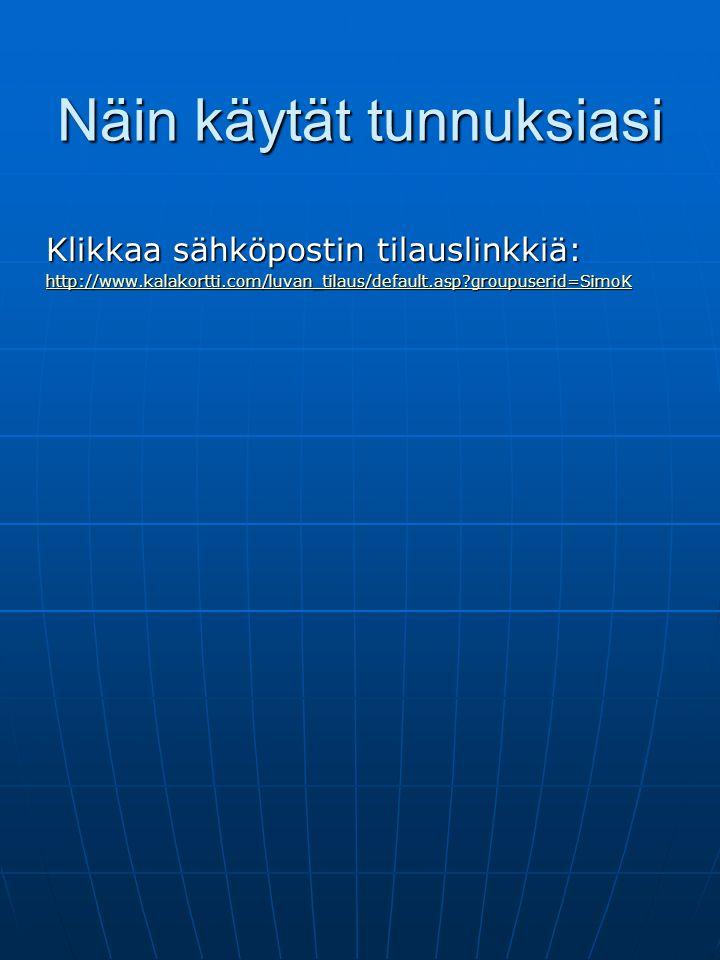 Näin käytät tunnuksiasi Klikkaa sähköpostin tilauslinkkiä: http://www.kalakortti.com/luvan_tilaus/default.asp groupuserid=SimoK