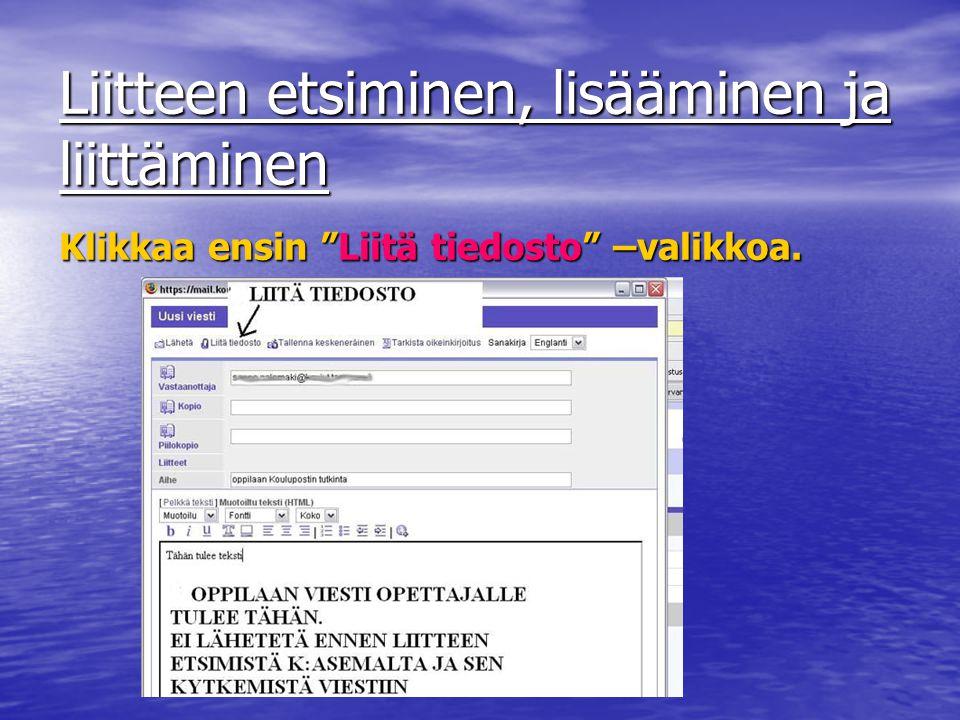 Liitteen etsiminen, lisääminen ja liittäminen Klikkaa ensin Liitä tiedosto –valikkoa.