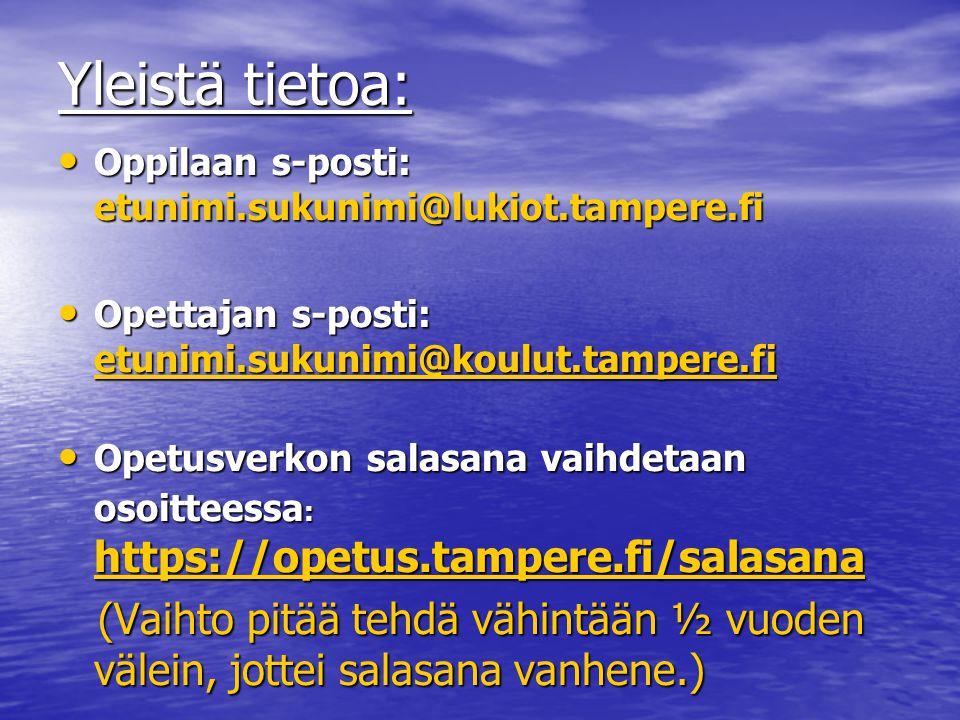 Yleistä tietoa: • Oppilaan s-posti: etunimi.sukunimi@lukiot.tampere.fi • Opettajan s-posti: etunimi.sukunimi@koulut.tampere.fi etunimi.sukunimi@koulut.tampere.fi • Opetusverkon salasana vaihdetaan osoitteessa : https://opetus.tampere.fi/salasana https://opetus.tampere.fi/salasana (Vaihto pitää tehdä vähintään ½ vuoden välein, jottei salasana vanhene.) (Vaihto pitää tehdä vähintään ½ vuoden välein, jottei salasana vanhene.)