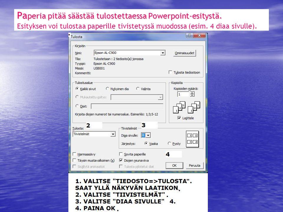 Pa peria pitää säästää tulostettaessa Powerpoint-esitystä.