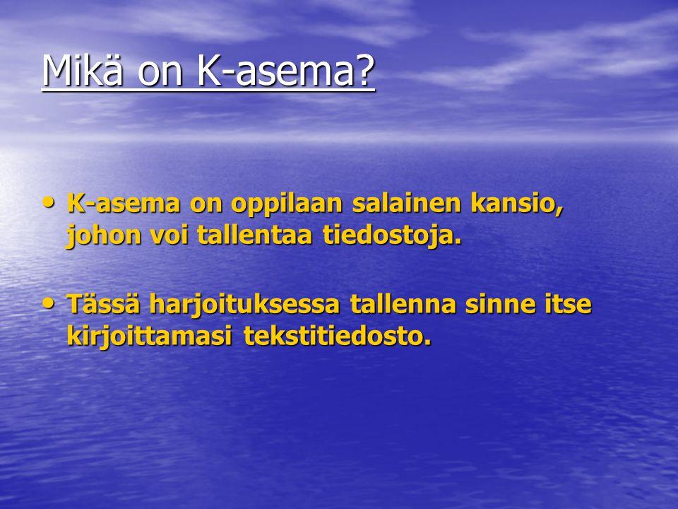 Mikä on K-asema. • K-asema on oppilaan salainen kansio, johon voi tallentaa tiedostoja.