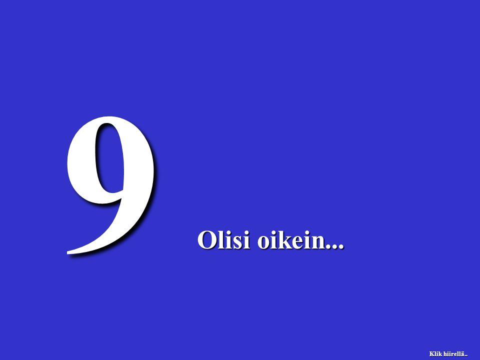 9 Olisi oikein...