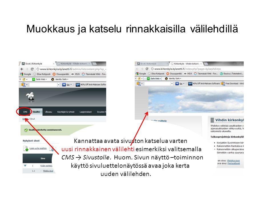 Muokkaus ja katselu rinnakkaisilla välilehdillä Kannattaa avata sivuston katselua varten uusi rinnakkainen välilehti esimerkiksi valitsemalla CMS → Sivustolle.