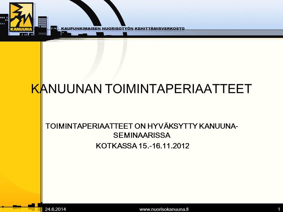 24.6.2014www.nuorisokanuuna.fi1 KANUUNAN TOIMINTAPERIAATTEET TOIMINTAPERIAATTEET ON HYVÄKSYTTY KANUUNA- SEMINAARISSA KOTKASSA 15.-16.11.2012