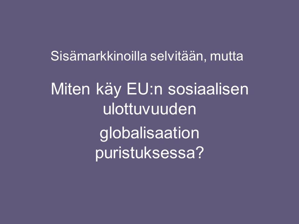 Sisämarkkinoilla selvitään, mutta Miten käy EU:n sosiaalisen ulottuvuuden globalisaation puristuksessa