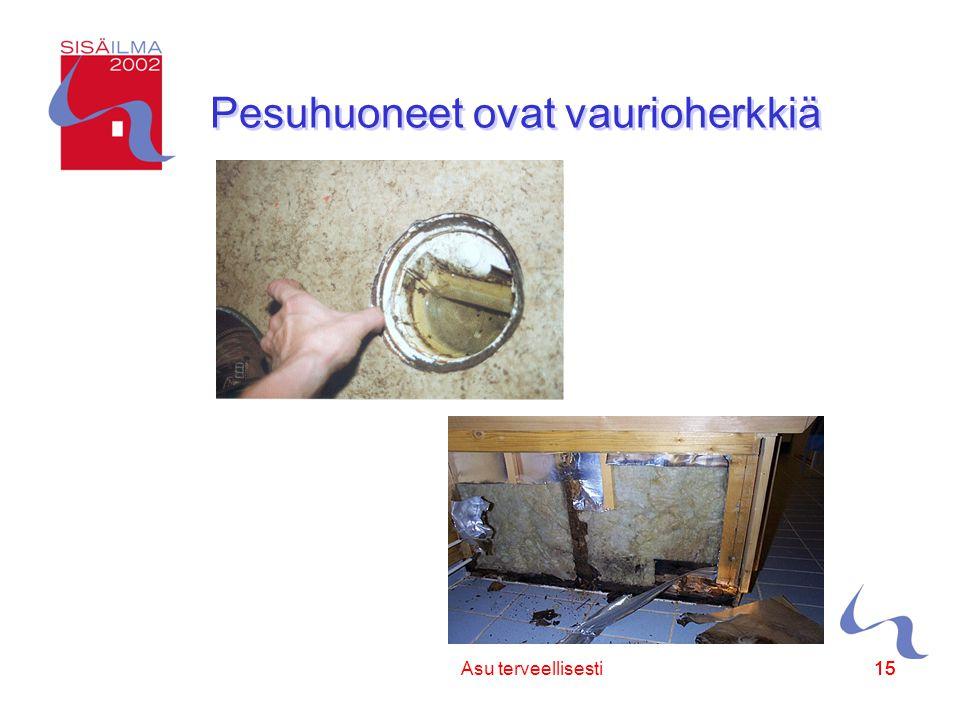 Sisäilmayhdistys ry 15 Asu terveellisesti15 Pesuhuoneet ovat vaurioherkkiä