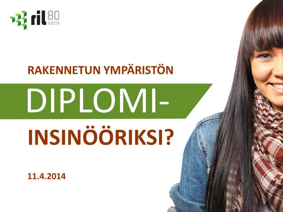 11.4.2014 RAKENNETUN YMPÄRISTÖN DIPLOMI- INSINÖÖRIKSI DIPLOMI-