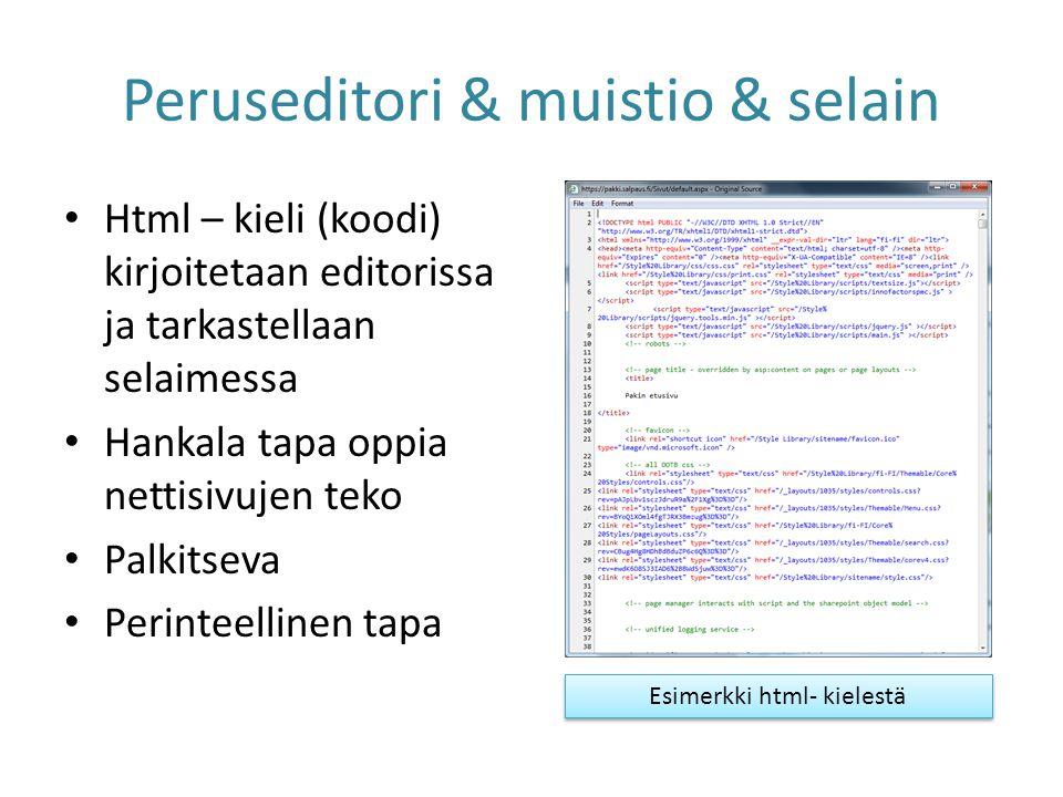 Peruseditori & muistio & selain • Html – kieli (koodi) kirjoitetaan editorissa ja tarkastellaan selaimessa • Hankala tapa oppia nettisivujen teko • Palkitseva • Perinteellinen tapa Esimerkki html- kielestä
