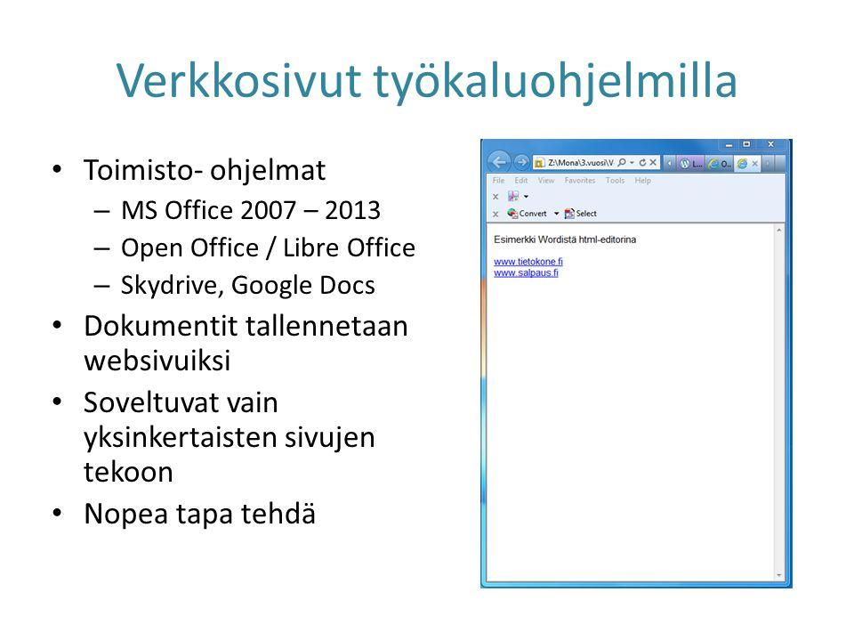 Verkkosivut työkaluohjelmilla • Toimisto- ohjelmat – MS Office 2007 – 2013 – Open Office / Libre Office – Skydrive, Google Docs • Dokumentit tallennetaan websivuiksi • Soveltuvat vain yksinkertaisten sivujen tekoon • Nopea tapa tehdä