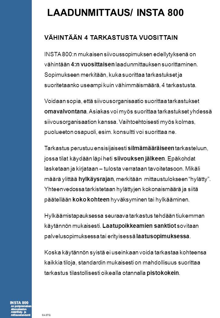 LAADUNMITTAUS/ INSTA 800 VÄHINTÄÄN 4 TARKASTUSTA VUOSITTAIN INSTA 800:n mukaisen siivoussopimuksen edellytyksenä on vähintään 4:n vuosittaisen laadunmittauksen suorittaminen.