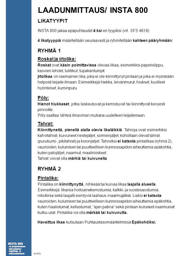 LAADUNMITTAUS/ INSTA 800 LIKATYYPIT INSTA 800 jakaa epäpuhtaudet 4:ksi eri tyypiksi (vrt.