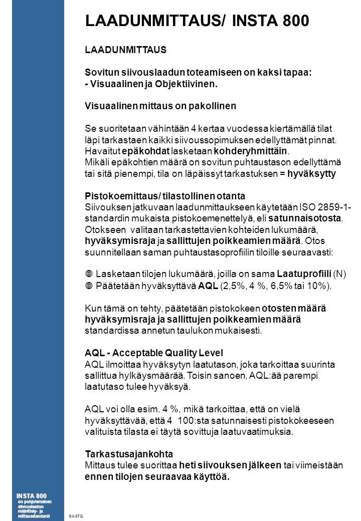 LAADUNMITTAUS/ INSTA 800 LAADUNMITTAUS Sovitun siivouslaadun toteamiseen on kaksi tapaa: - Visuaalinen ja Objektiivinen.
