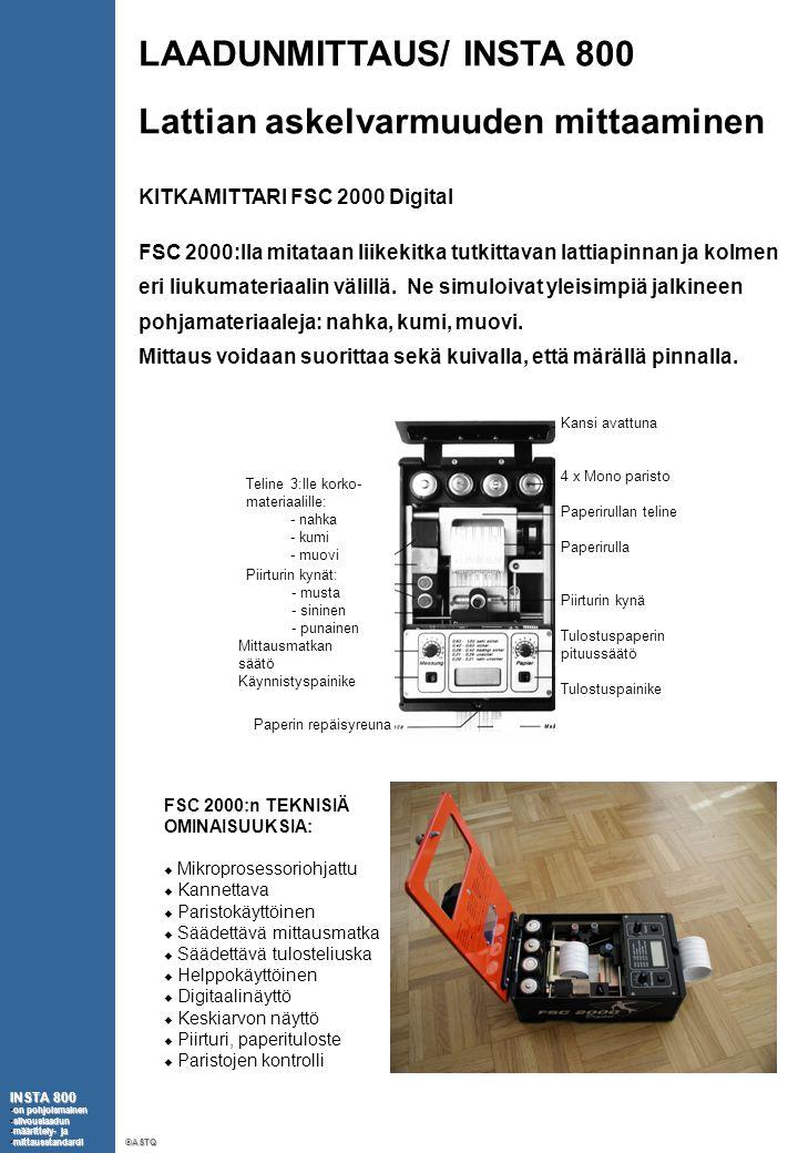 LAADUNMITTAUS/ INSTA 800 Lattian askelvarmuuden mittaaminen KITKAMITTARI FSC 2000 Digital FSC 2000:lla mitataan liikekitka tutkittavan lattiapinnan ja kolmen eri liukumateriaalin välillä.