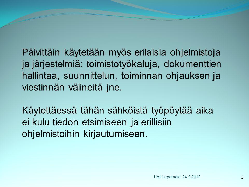 Heli Lepomäki 24.2.2010 Päivittäin käytetään myös erilaisia ohjelmistoja ja järjestelmiä: toimistotyökaluja, dokumenttien hallintaa, suunnittelun, toiminnan ohjauksen ja viestinnän välineitä jne.