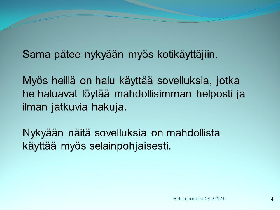 Heli Lepomäki 24.2.2010 Sama pätee nykyään myös kotikäyttäjiin.