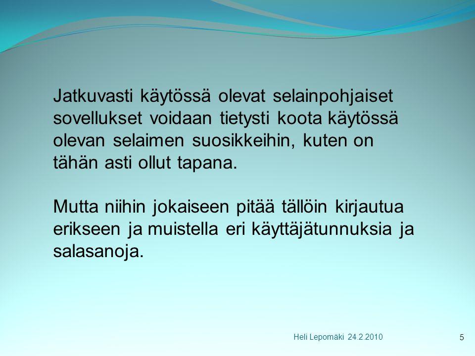 Heli Lepomäki 24.2.2010 Jatkuvasti käytössä olevat selainpohjaiset sovellukset voidaan tietysti koota käytössä olevan selaimen suosikkeihin, kuten on tähän asti ollut tapana.
