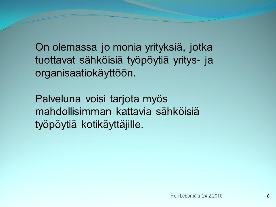 Heli Lepomäki 24.2.2010 On olemassa jo monia yrityksiä, jotka tuottavat sähköisiä työpöytiä yritys- ja organisaatiokäyttöön.