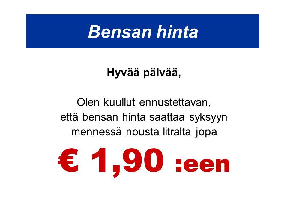 Bensan hinta Hyvää päivää, Olen kuullut ennustettavan, että bensan hinta saattaa syksyyn mennessä nousta litralta jopa € 1,90 :een
