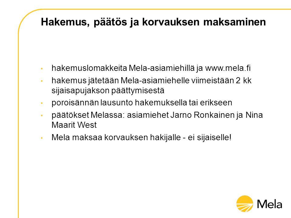 Hakemus, päätös ja korvauksen maksaminen • hakemuslomakkeita Mela-asiamiehillä ja www.mela.fi • hakemus jätetään Mela-asiamiehelle viimeistään 2 kk sijaisapujakson päättymisestä • poroisännän lausunto hakemuksella tai erikseen • päätökset Melassa: asiamiehet Jarno Ronkainen ja Nina Maarit West • Mela maksaa korvauksen hakijalle - ei sijaiselle!